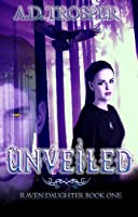 Unveiled (Raven Daughter #1)
