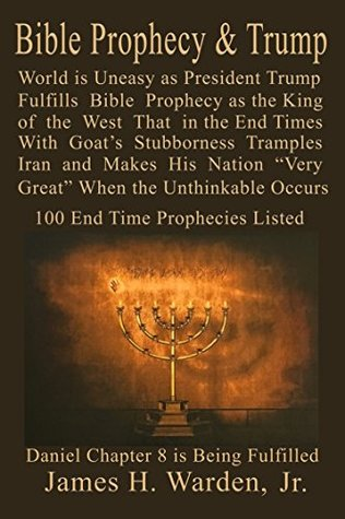 """Bible Prophecy & Trump: Daniel Chapter 8 A Goat Stubborn King of the West will Attack Iran (Persia) making His Nation """"Very Great"""" in End Times Then the ... Occurs Over 150 End Time Prophecies"""