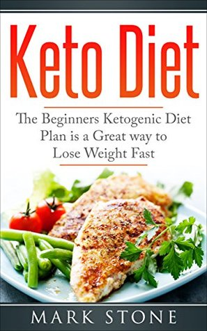 Keto Diet The Beginners Ketogenic Diet Plan Is A Great Way To Lose Weight Fast By Mark Stone