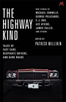The Highway Kind: Tales of Fast Cars, Desperate Drivers and Dark Roads: Original Stories by Michael Connelly, George Pelecanos, C. J. Box, Diana Gabaldon, Ace Atkins & Others