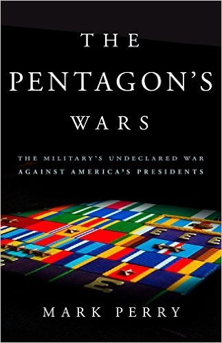 The Pentagon's Wars The Military's Undeclared War Against America's Presidents
