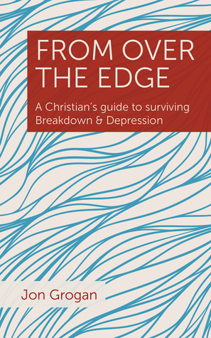 From Over the Edge: A Christian's guide to surviving Breakdown  Depression