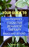 Your Guide to Judith Beck's Cognitive Behavior Therapy: Basics and Beyond