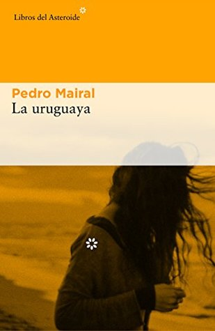 La uruguaya by Pedro Mairal
