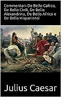 Commentarii De Bello Gallico, De Bello Civili, De Bello Alexandrino, De Bello Africo e De Bello Hispaniensi