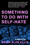Something to Do with Self-Hate
