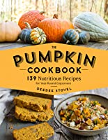 The Pumpkin Cookbook: 139 Nutritious Recipes for Year-Round Enjoyment