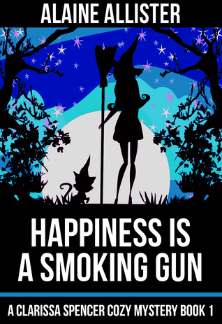 Happiness is a Smoking Gun by Alaine Allister