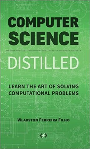 Computer Science Distilled by Wladston Ferreira Filho