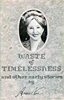 Waste of Timelessness, and Other Early Stories