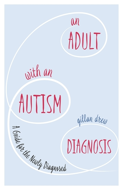 An Adult with an Autism Diagnosis A Guide for the Newly Diagnosed