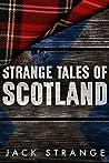 Strange Tales of Scotland (Jack's Strange Tales #1)
