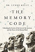 The Memory Code: Unlocking the Secrets of the Lives of the Ancients and the Power of the Human Mind