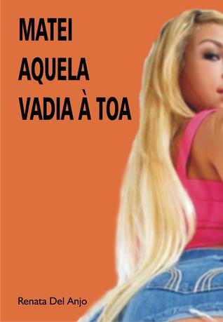 Matei aquela vadia à toa Renata Del Anjo