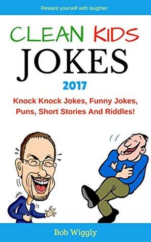 Clean Kids Jokes 2017: Knock Knock Jokes, Funny Jokes, Puns, Short Stories And Riddles! (Dog Jokes, Cat Jokes, Ant Jokes, Bee Jokes, Elephant Jokes, Bear ... Riddles, Puns, etc) (Ultimate Jokes Series)