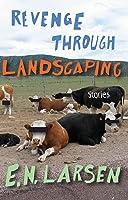 Revenge through Landscaping: Stories