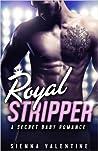 Royal Stripper ( A Secret Baby Romance)