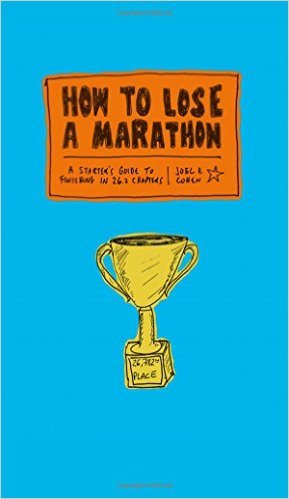 How to Lose a Marathon A Starter's Guide to Finishing in 26