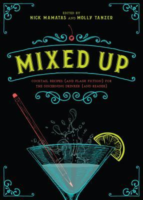 Mixed Up Cocktail Recipes (and Flash Fiction) for the Discerning Drinker (and Reader)
