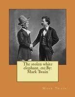 The Stolen White Elephant, Etc.by: Mark Twain