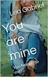 You are mine: You belong to me