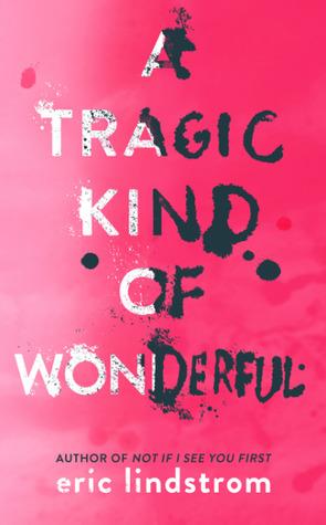 A Tragic Kind Of Wonderful By Eric Lindstrom
