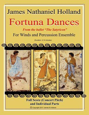 Fortuna Dances: From the Ballet -The Satyricon- For Winds and Percussion Ensemble  by  James Nathaniel Holland