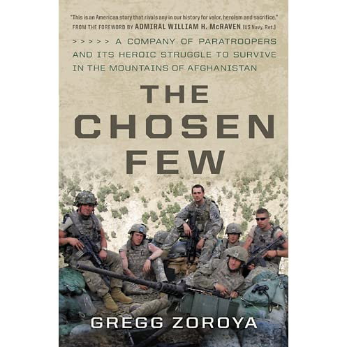 The Chosen Few: A Company of Paratroopers and Its Heroic Struggle to Survive  in the Mountains of Afghanistan by Gregg Zoroya