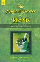 The Magical Power of Herbs: An Encyclopedia (Over 400 Herbs Described)