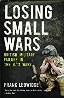 Losing Small Wars: British Military Failure in the 9/11 Wars