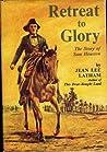 Retreat to Glory: The Story of Sam Houston