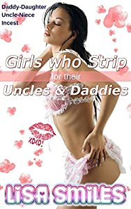 Girls Who Strip for Their Uncles and Daddies: DADDY DAUGHTER INCEST UNCLE NIECE TABOO SEX