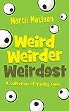 Weird Weirder Weirdest: A collection of quirky tales
