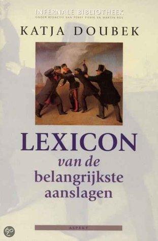 Lexicon van aanslagen: beroemde samenzweringen, complotten en aanslagen