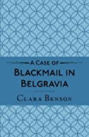 A Case of Blackmail in Belgravia (Freddy Pilkington-Soames Adventures #1)