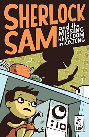 Sherlock Sam and the Missing Heirloom in Katong by A J  Low