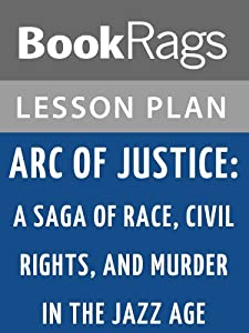 Lesson Plans Arc of Justice: A Saga of Race, Civil Rights, and Murder in the Jazz Age