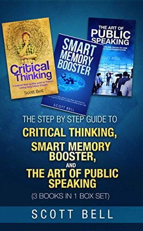 The Step by Step Guide to Critical Thinking, Smart Memory Booster, and the Art of Public Speaking (3 books in 1 Box set)