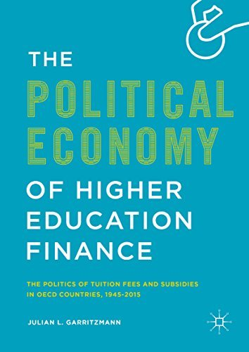 The Political Economy of Higher Education Finance The Politics of Tuition Fees and Subsidies in OECD Countries,1945-2015