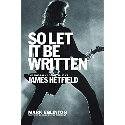 So Let It Be Written: The Biography of Metallica's James