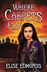 Where Carpets Fly by Elise Edmonds