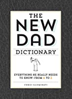 The New Dad Dictionary: Everything He Really Needs to Know - from A to Z
