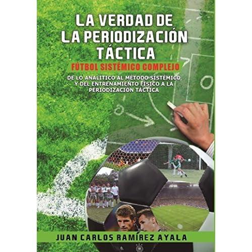 La Verdad De La Periodización Táctica Fútbol Sistémico Complejo By Juan Carlos Ramírez Ayala