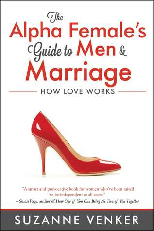 The Alpha Female\'s Guide to Men and Marriage: How Love Works ...