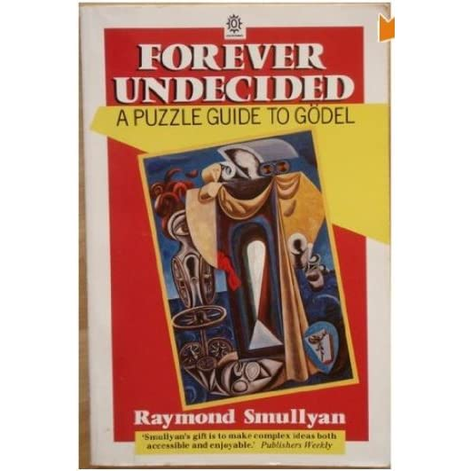 Forever Undecided: A Puzzle Guide To Gödel by Raymond M