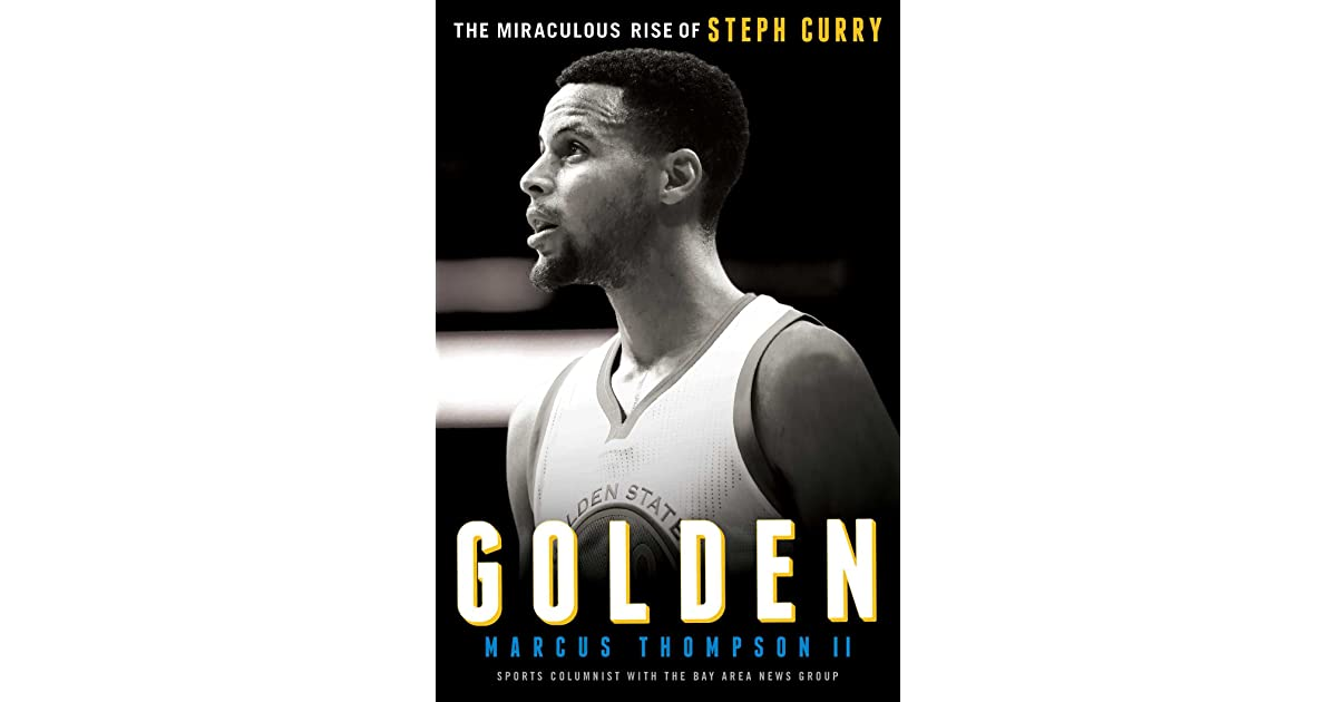 41597dca19c Golden  The Miraculous Rise of Steph Curry by Marcus Thompson