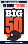 The Big 50: Detroit Tigers: The Men and Moments that Made the Detroit Tigers
