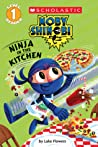 Ninja in the Kitchen (Moby Shinobi: Scholastic Reader, Level 1)
