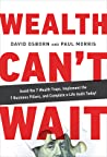 Wealth Can't Wait: Empower Your Freedom, Create Your Future and Build a Life Worth Living
