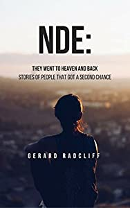 NDE: They Went To Heaven And Back - Stories of People That Got A Second Chance